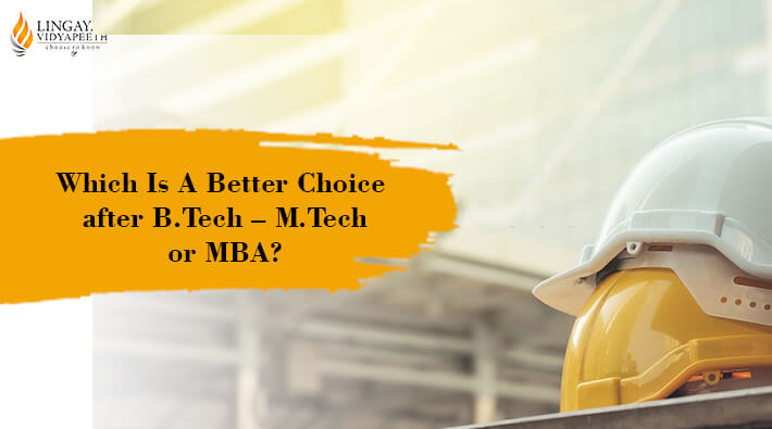 whichi s a better choice after btech mtech or mba
