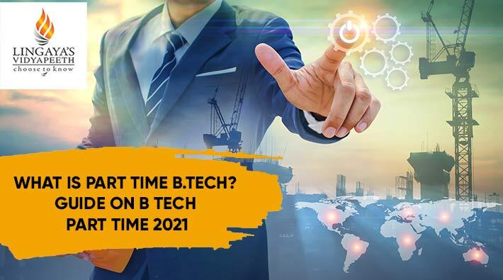 What Is Part Time B Tech Course? - Ultimate Guide 2021