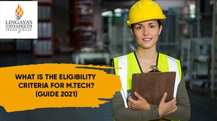 What is the Eligibility Criteria for M.Tech.